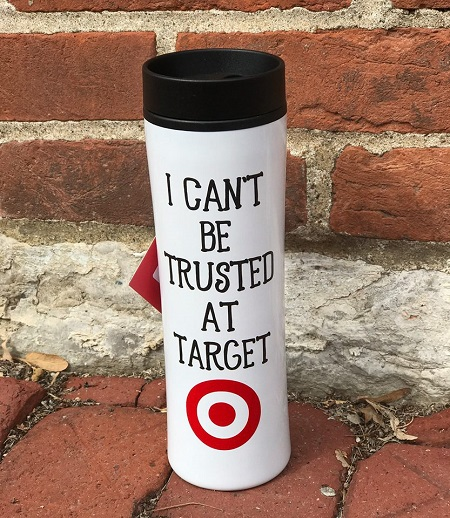 I Can't be trusted at Target Tumbler