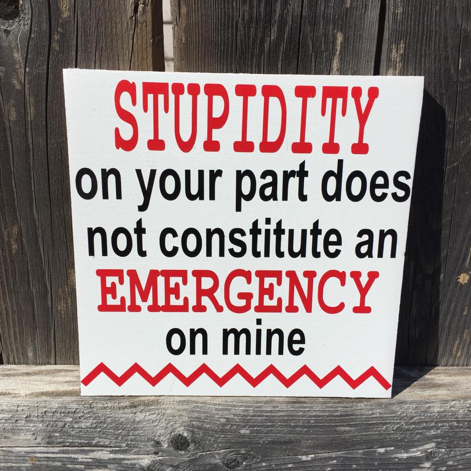 Stupidity Doesn't Create an Emergency Sign