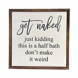 Get Naked Just Kidding It's a Half Bath Sign