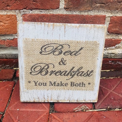 Bed and Breakfast You Make Both Burlap Sign