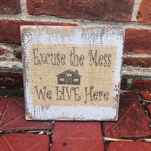 Excuse the Mess We Live Here Burlap Plaque Sign